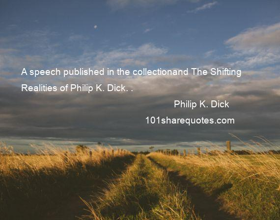 Philip K. Dick - A speech published in the collectionand The Shifting Realities of Philip K. Dick. .