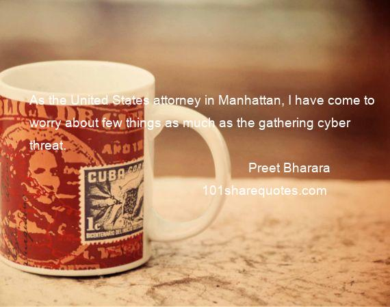Preet Bharara - As the United States attorney in Manhattan, I have come to worry about few things as much as the gathering cyber threat.