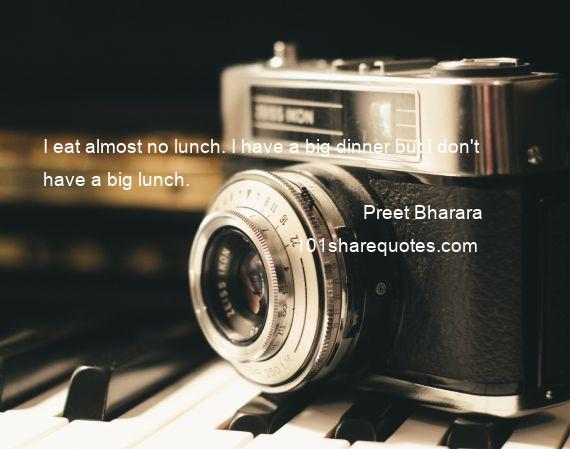 Preet Bharara - I eat almost no lunch. I have a big dinner but I don't have a big lunch.