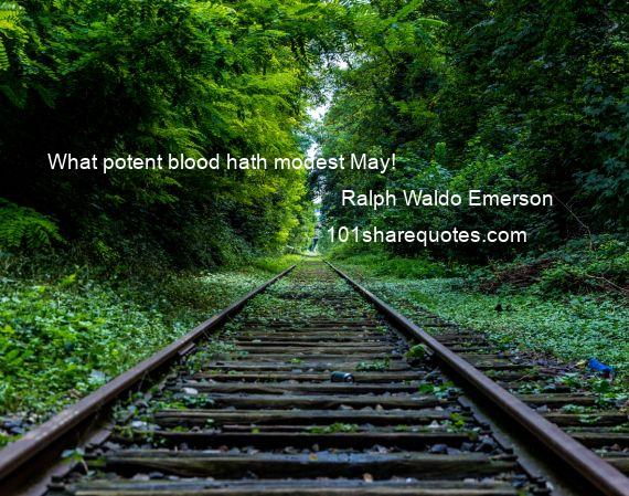 Ralph Waldo Emerson - What potent blood hath modest May!