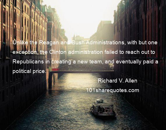 Richard V. Allen - Unlike the Reagan and Bush Administrations, with but one exception, the Clinton administration failed to reach out to Republicans in creating a new team, and eventually paid a political price.