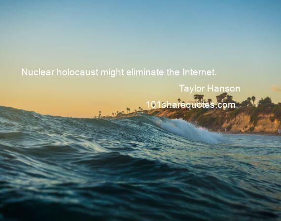 Taylor Hanson - Nuclear holocaust might eliminate the Internet.