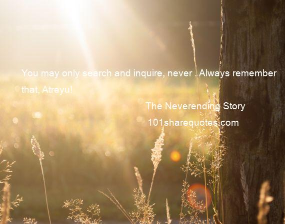 The Neverending Story - You may only search and inquire, never . Always remember that, Atreyu!