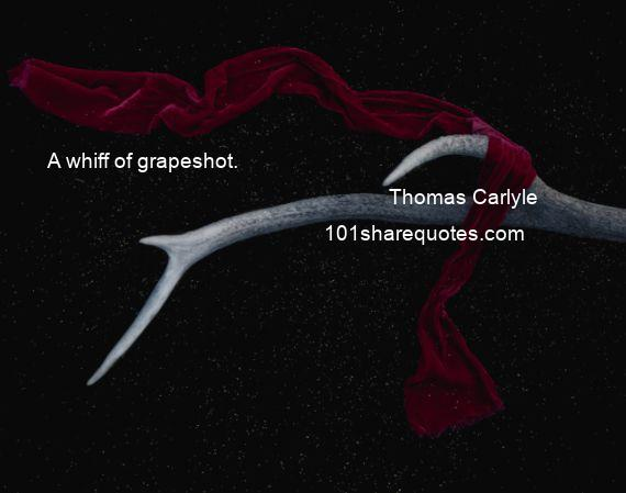 Thomas Carlyle - A whiff of grapeshot.