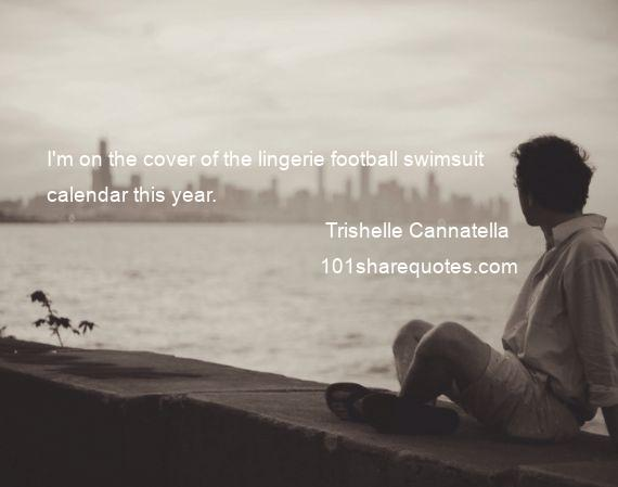 Trishelle Cannatella - I'm on the cover of the lingerie football swimsuit calendar this year.