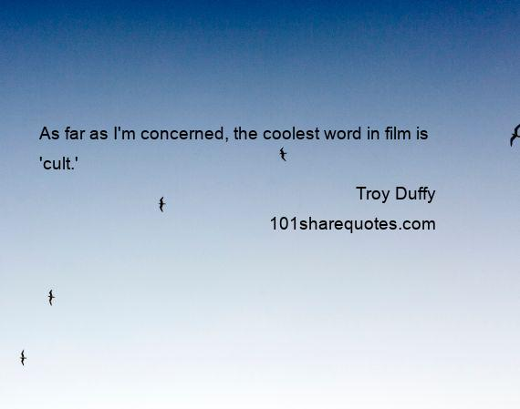 Troy Duffy - As far as I'm concerned, the coolest word in film is 'cult.'