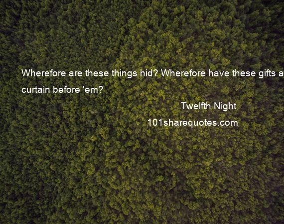 Twelfth Night - Wherefore are these things hid? Wherefore have these gifts a curtain before 'em?