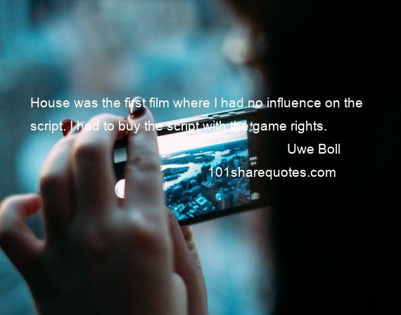 Uwe Boll - House was the first film where I had no influence on the script. I had to buy the script with the game rights.