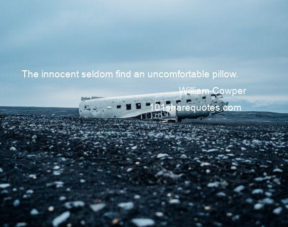 William Cowper - The innocent seldom find an uncomfortable pillow.